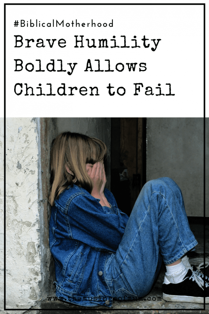 Brave Humility Boldly Allows Children to Fail - Pride has no place in parenting. Biblical Motherhood requires brave humility to train a child in the way he should go and release them to change the world.