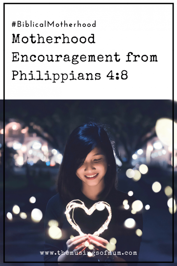 Motherhood Encouragement from Philippians 4:8 - Philippians 4:8 is one of my favorite scriptures. It's a book filled with encouragement that you can apply to any circumstance.