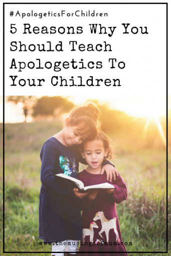 5 Reasons Why You Should Teach Apologetics To Your Children - Apologetics have become a very important part of my life. I'm one of those people who needs to fully understand the why, behind every because.